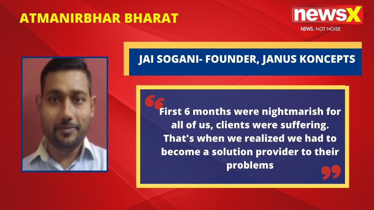 #AtmanirbharBharat | 'First 6 months were nightmarish for all of us, clients were suffering. That's when we realized we had to become a solution provider to their problems': Jai Sogani- Founder, Janus Koncepts on #NewsX  @msharma179