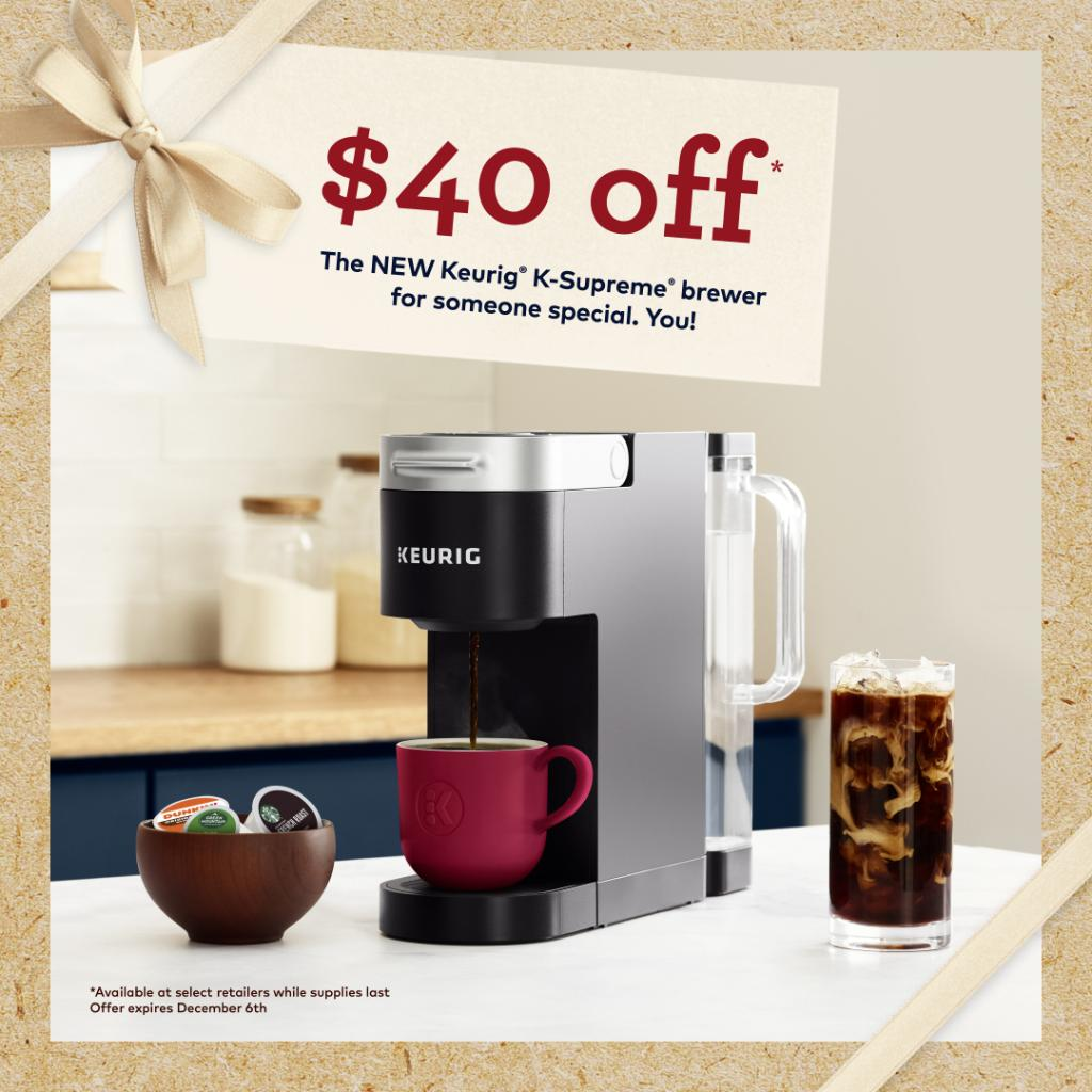 Shop for someone special this Black Friday. You! Get $40 off the Keurig K-Supreme brewer and bring home the perfect #WeGift for you and everyone to enjoy. Available at select retailers while supplies last. Offer expires December 6th.