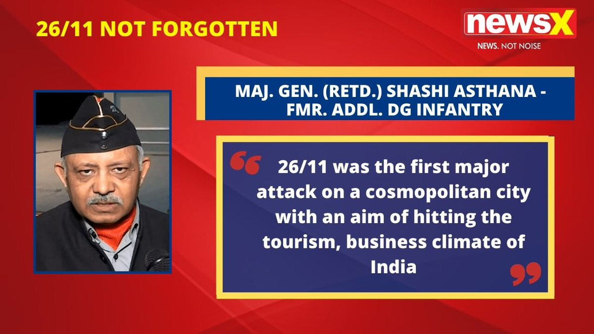 #2611NotForgotten | '26/11 was the first major attack on a cosmopolitan city with an aim of hitting the tourism, business climate of India': Maj. Gen. (Retd.) Shashi Asthana (@asthana_shashi)- Former Addl, DG Infantry on #NewsX  @msharma179