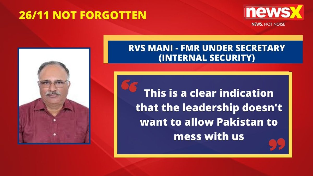 #2611NotForgotten | 'This is a clear indication that the leadership doesn't want to allow Pakistan to mess with us': RVS Mani- Former Under Secretary ( Internal Security ) on #NewsX  @msharma179