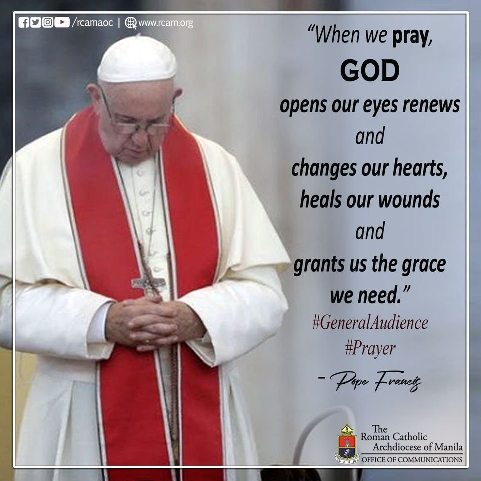 #PopeFrancis on Twitter | When we pray, God opens our eyes renews and changes our hearts, heals our wounds and grants us the grace we need. #GeneralAudience #Prayer #rcamaoc