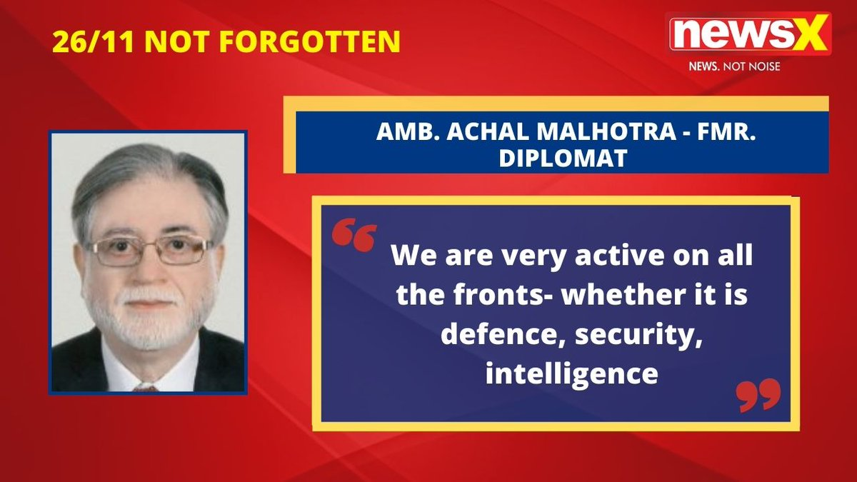 #2611NotForgotten | 'We are very active on all the fronts- whether it is defence, security, intelligence': Amb. Achal Malhotra (@AchalMalhotra1)- Former Diplomat on #NewsX  @msharma179