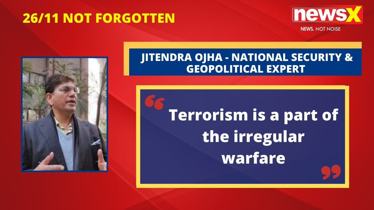 #2611NotForgotten | 'Terrorism is a part of irregular warfare. Today, we have some of the most counter-terror professionals in our country': Jitendra Ojha- National Security & Geopolitical Expert on #NewsX  @msharma179