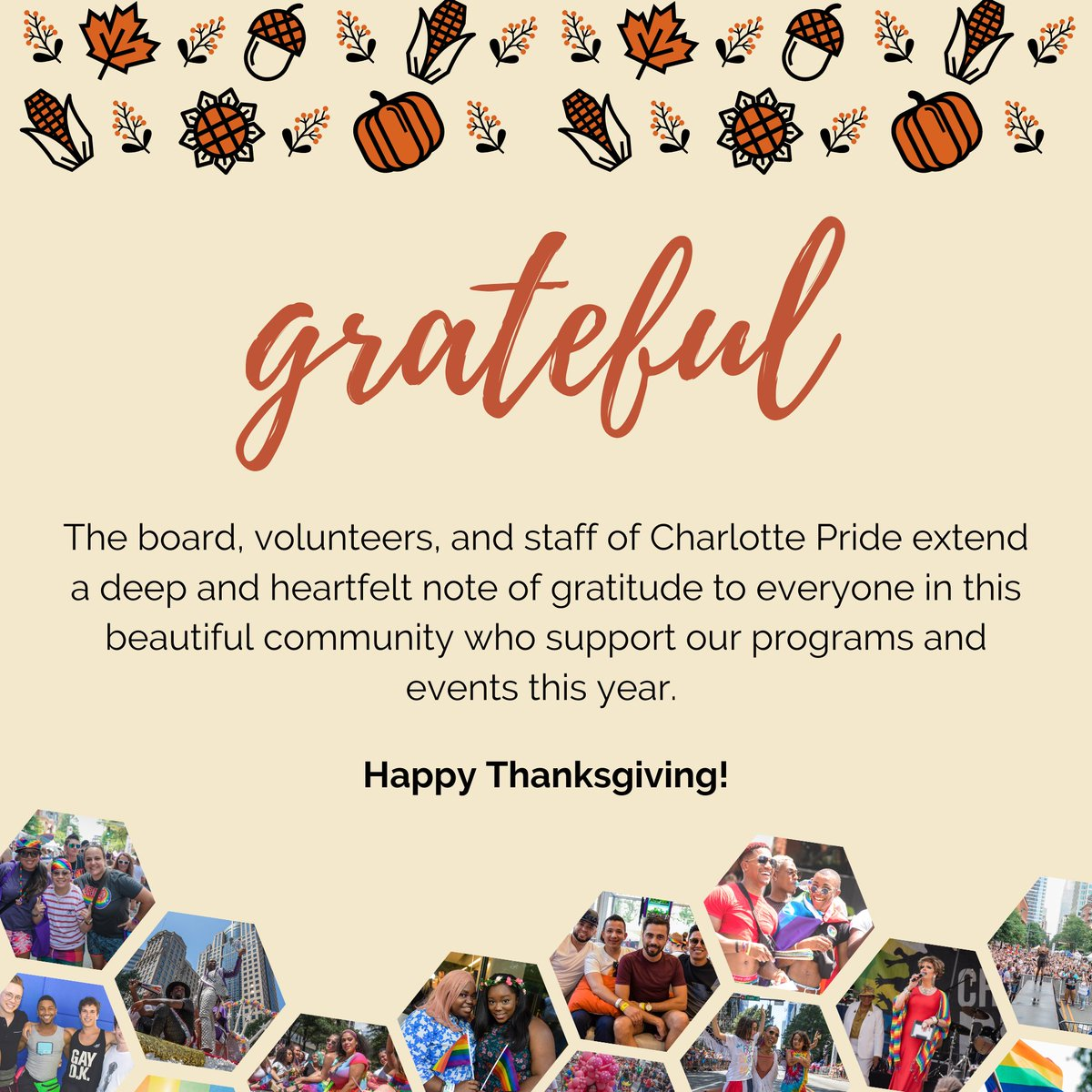 Happy Thanksgiving! The board, volunteers, and staff of Charlotte Pride extend a deep and heartfelt note of gratitude to everyone in this beautiful community who support our programs and events this year. #grateful