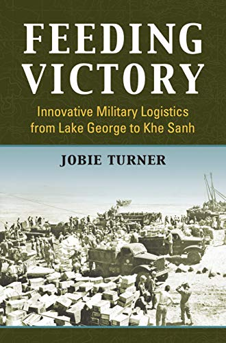 #ICYMI: Steve Foster #Reviewing | Feeding Victory: Innovative #Military Logistics from Lake George to Khe Sanh | By Jobie Turner  #NatSec