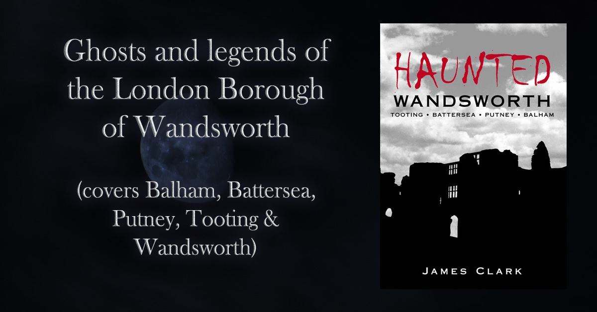HAUNTED WANDSWORTH  Ghost stories and legends from the London Borough of Wandsworth (covers Balham, Battersea, Putney, Tooting and Wandsworth)  #paranormal   by #James_C_Clark  get it now   #RT  #iartg  #asmsg  #bookboost