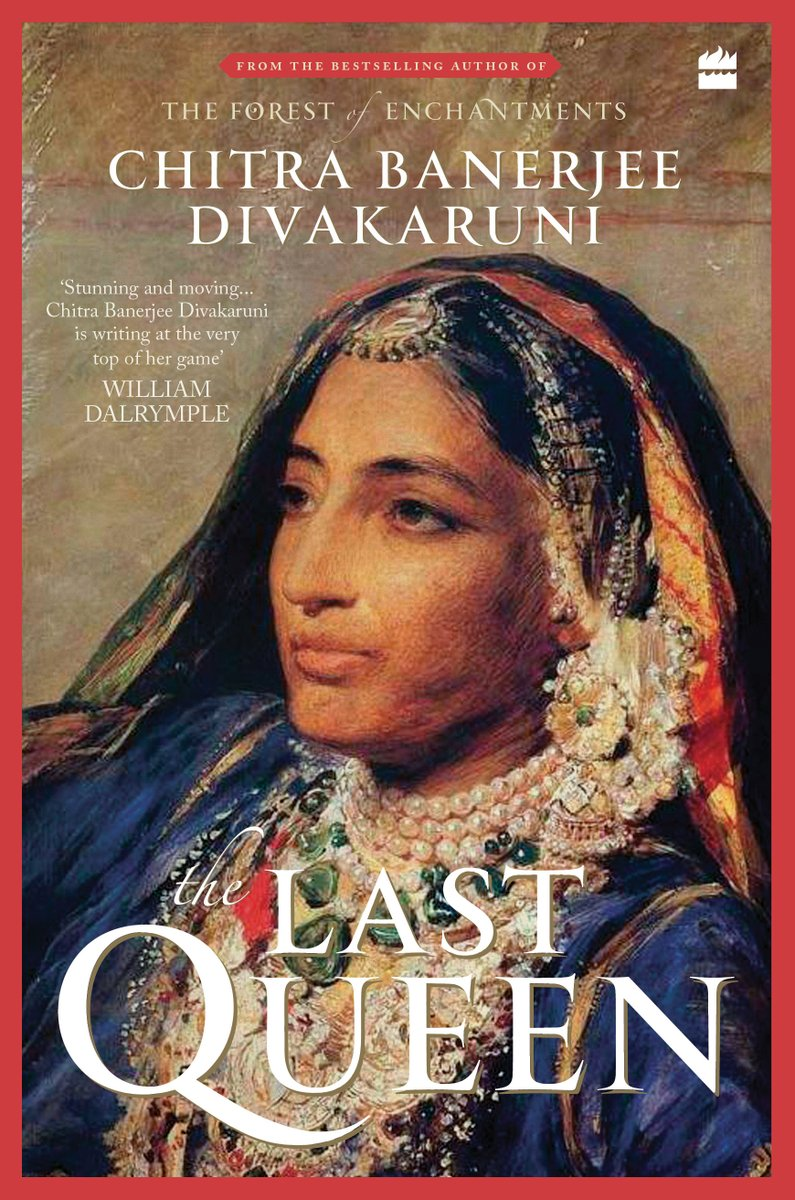 "Honored to receive this lovely comment about my upcoming novel #TheLastQueen from @DalrympleWill: ""A stunning & moving reimagining of the life of one of the most remarkable women in N. Indian history.  In #TheLastQueen, Chitra Divakaruni is writing at the very top of her game."""