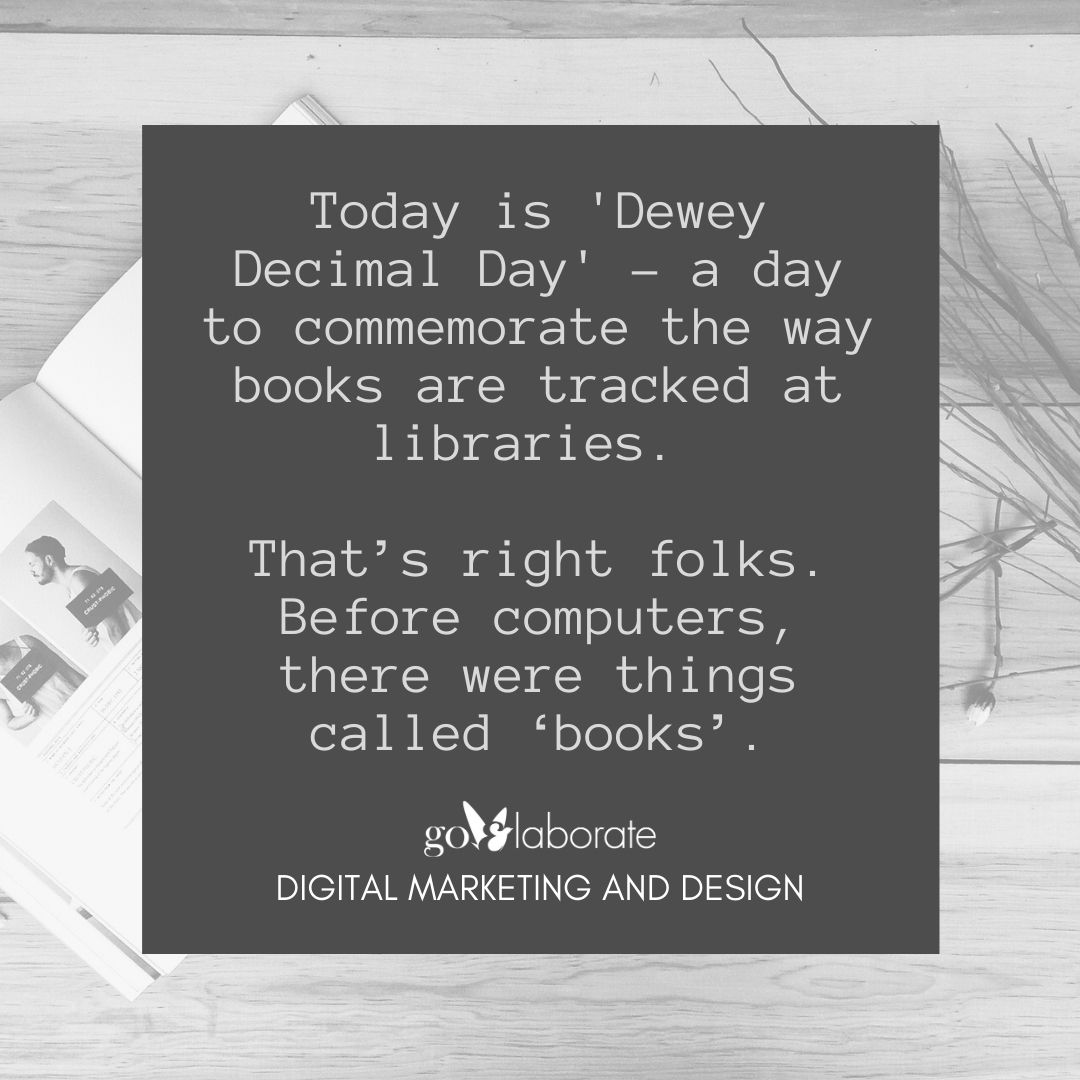 Today is 'Dewey Decimal Day' - a day to commemorate the way books are tracked at libraries. That's right folks. Before computers, there were things called 'books'.  #ThursdayThoughts #thursdayvibes #ThursdayMotivation #DigitalMarketing #goElaborate