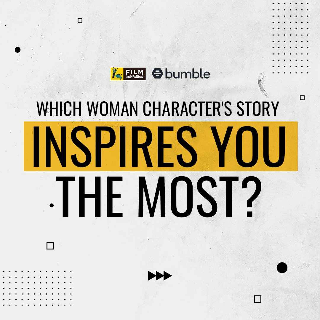 Women who #MakeTheFirstMove in Film: Tell us which female character from a film or show inspires you the most and why? #FCFirstMovers empowered by @bumble #BumblePartner