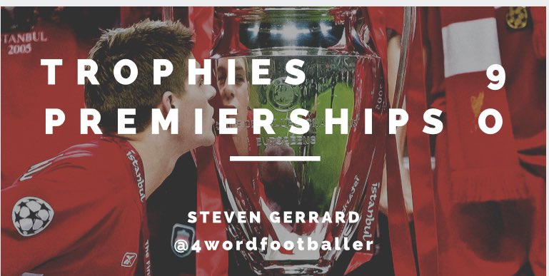 TROPHIES 9 PREMIERSHIPS 0 #StevenGerrard #Gerrard #LFC #YNWA #4wordfootballer #LFCFamily Happy Birthday Stevie. https://t.co/C9ICmXDDxf