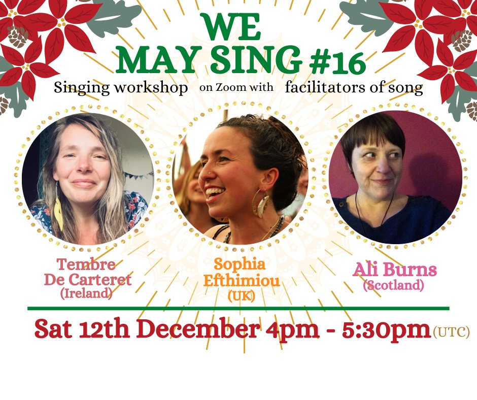 WE MAY SING #16 on Sat 12th December 4pm -5.30pm UTC Hosted by Tembre De Carteret with Guest song leaders Ali Burns & Sophia Efthimiou  Registration Link: