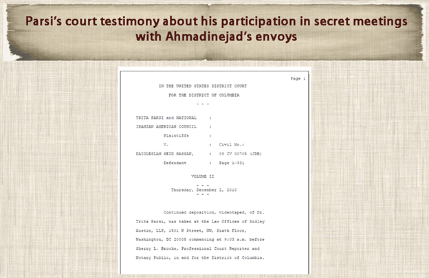 25) December 2, 2010—Parsi testified in court about his participation in secret meetings with Ahmadinejad's envoys. Parsi also testified he met with Hashemi Samareh, Ahmadinejad's deputy, in two of the three meetings that Parsi attended.