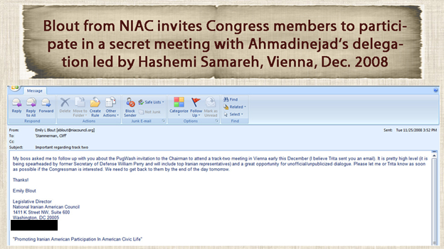 28) November 25, 2008—NIAC Legislative Director Emily Blout invites Members of Congress to participate in a secret meeting with Ahmadinejad's delegation led by Hashemi Samareh in Vienna scheduled for December 2008.