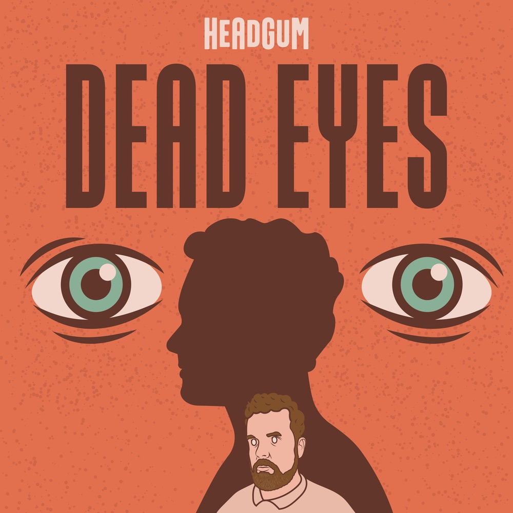 • Dead Eyes   Dead Eyes is a funny podcast grounded in pettiness that somehow manages to be relatable rather than obnoxious—in part, perhaps, because of its host's underdog status