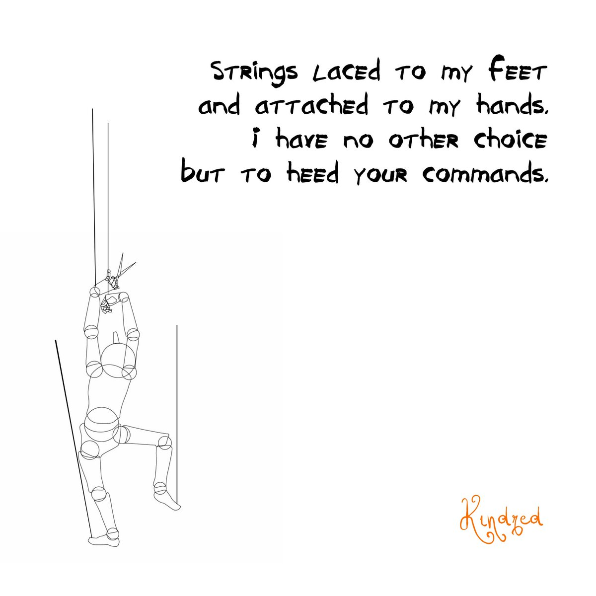 Strings laced to my feet and attached to my hands. I have no other choice but to heed your commands.  © Kindred 2020.  #loveforpoetry #poetrybyme #wordplay #rhymingpoetry #originalpoetry #vibes #writerstag #artofpoets #lovequotes #lovers #loveher #forher #rhymes #memes #meme https://t.co/Isrpn8hqui