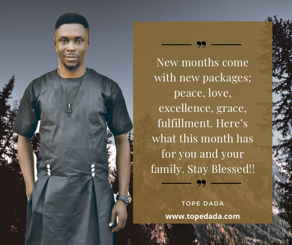 New months come with new packages; peace, love, excellence, grace, fulfillment. Here's what this month has for you and your family. Stay Blessed!! - Tope Dada @thetopedada    #newmonth #topedada #blessings #december
