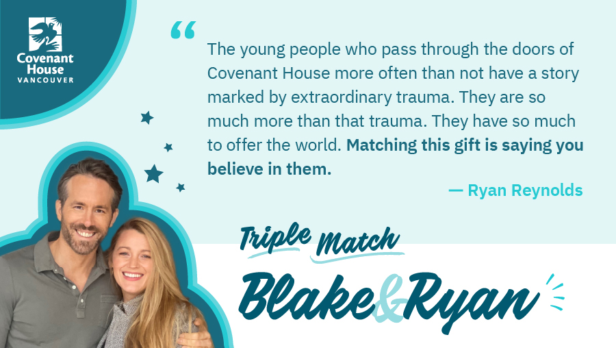 This #GivingTuesdayCA @VancityReynolds and @blakelively are matching donations for youth who are homeless, trafficked or at risk.   Donate to @CovenantHouseBC  today to triple your impact: