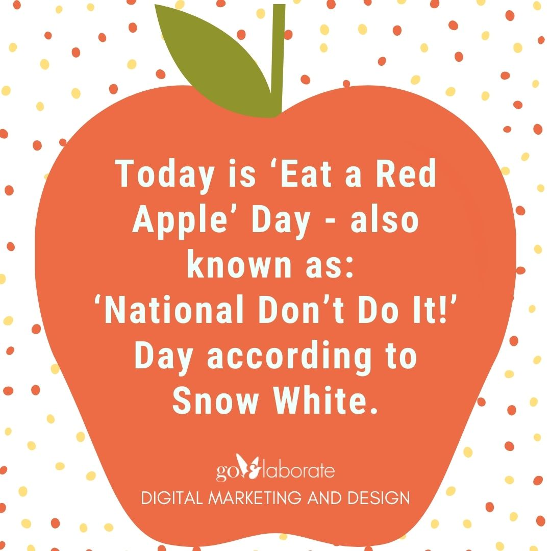 Today is 'Eat a Red Apple' Day - also known as 'National Don't Do It!' Day according to Snow White.  #tuesdayvibe #Tuesday #TuesdayFeels #DigitalMarketing #goElaborate