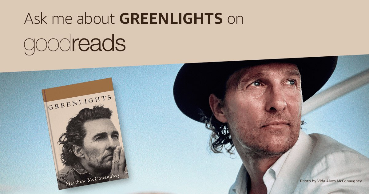 Replying to @McConaughey: ask away @goodreads #greenlightsbook