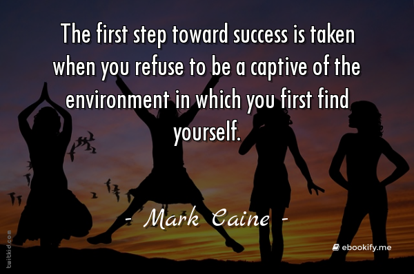"""The first step toward success is taken when you refuse to be a captive of the environment in which you first find yourself."" ~ Mark Caine #motivational https://t.co/Jub2cZO9Qe"