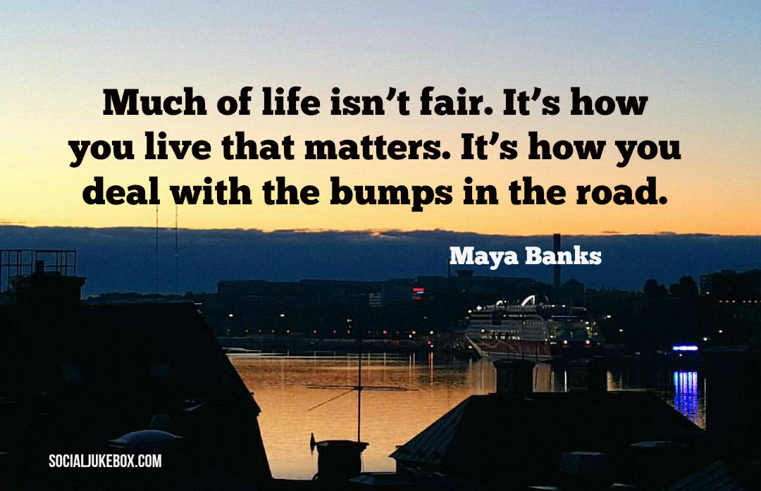 test Twitter Media - Much of life isn't fair. It's how you live that matters. It's how you deal with the bumps in the road. – Maya Banks #quote #wednesdaywisdom https://t.co/wspLm9HAZC