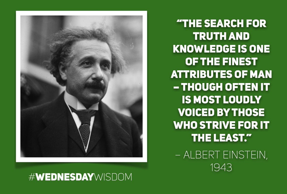 "#WednesdayWisdom: ""The search for truth and knowledge is one of the finest attributes of man – though often it is most loudly voiced by those who strive for it the least."" – Albert Einstein, 1943"