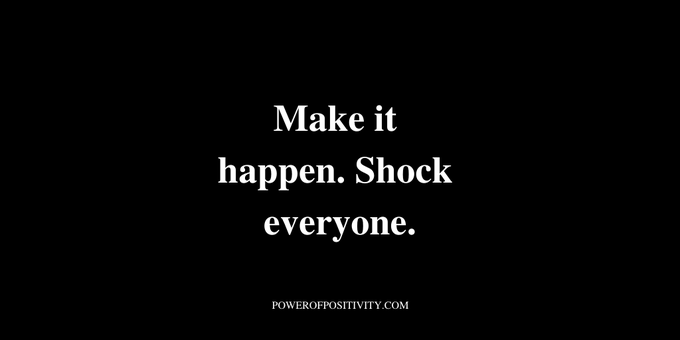 RT @LIVEpositivity Make it happen. Shock everyone.    #Quotes  #Positivity #DareToBe #Initiative  #Resilience #Success #Innovation #Creativity #Results #Leadership https://t.co/WIULlUZeki