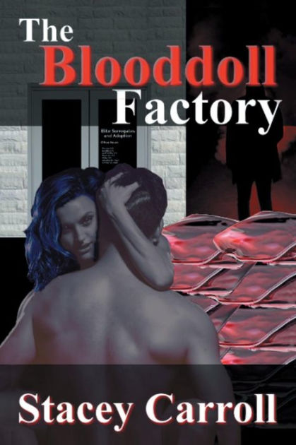 """The Blooddoll Factory  After being unemployed for a year, William finally receives a call to come into Elite Surrogates and Adoption (ESA) for an interview.  #fiction #paranormal #erotica #vampire #BN""     The Blooddoll Factory