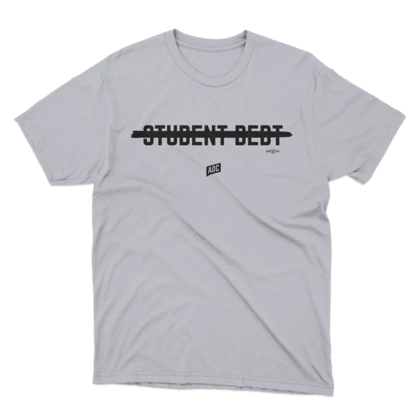 For $27, you can buy AOC's bullshit t-shirt rather than spending it paying off loans you voluntarily took.