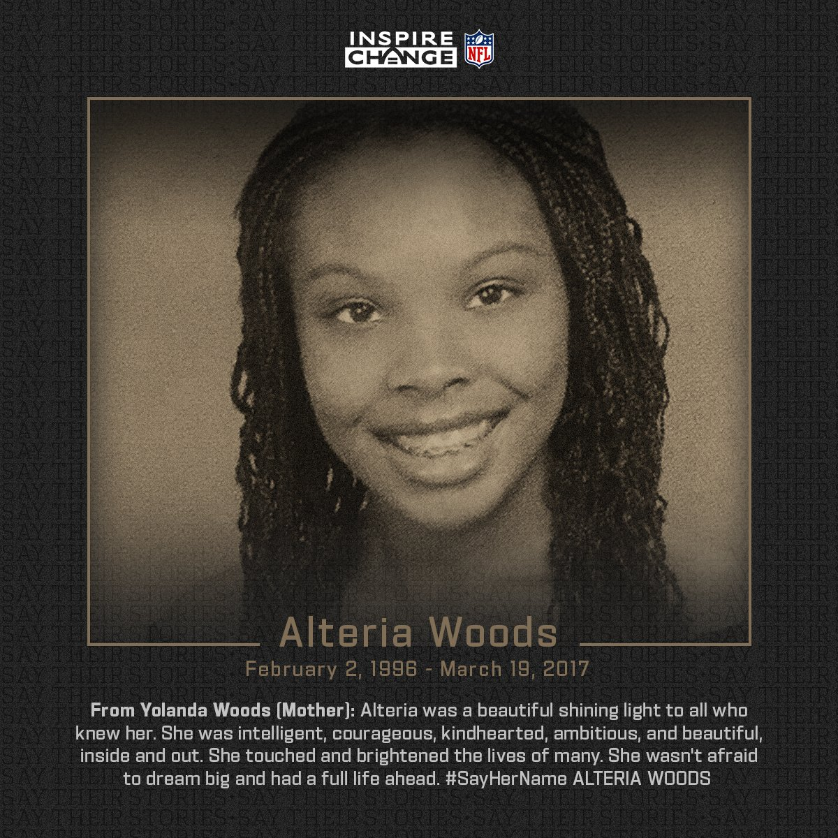 Say Her Name: Alteria Woods   Alteria is one of the many individuals being honored by players and coaches this season through the NFL's helmet decal program.  #SayTheirStories: