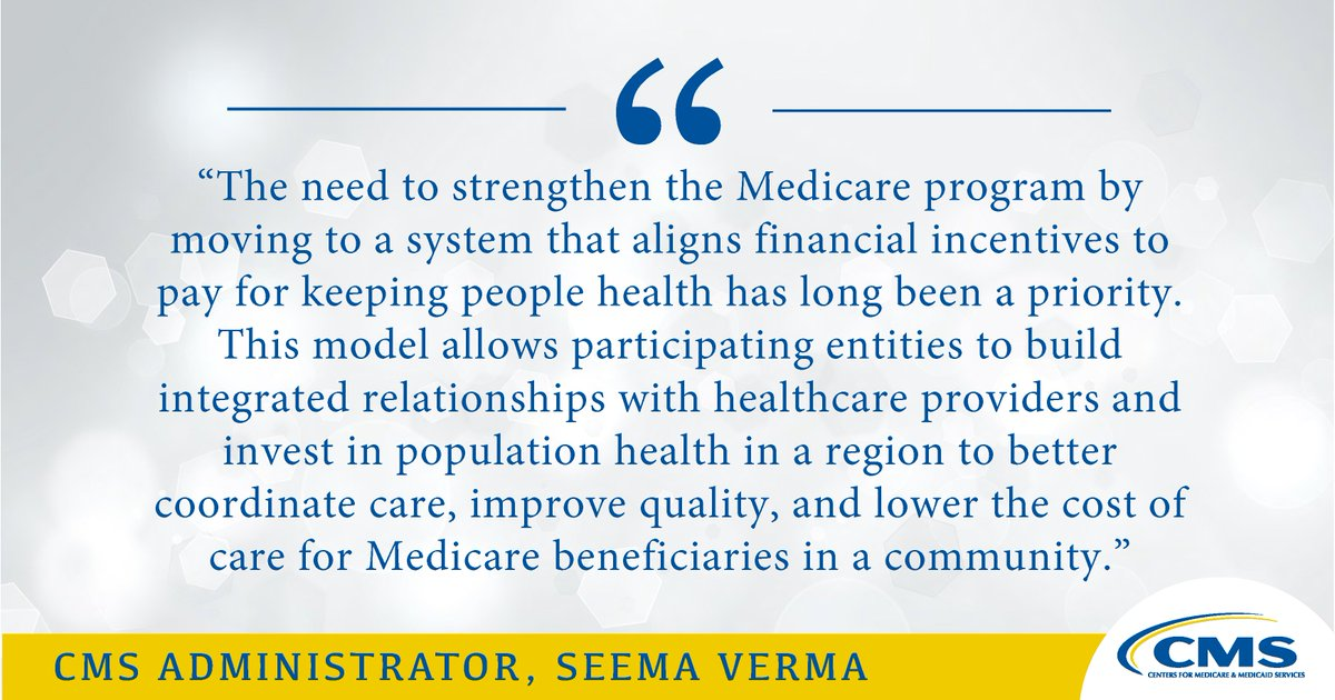 """""""This model allows participating entities to build integrated relationships with healthcare providers & invest in population health in a region to better coordinate care, improve quality, & lower the cost of care for Medicare beneficiaries in a community."""""""