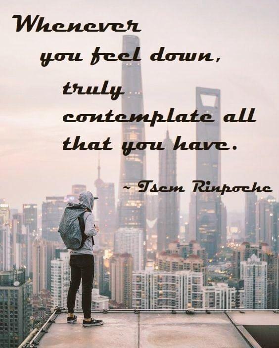 Whenever you feel down.    #TsemRinpoche #spirituality #Healing #Wellbeing #MentalHealth #depression #wisdom #awakening #SelfImprovement #spirituality #Dharma #gratitude