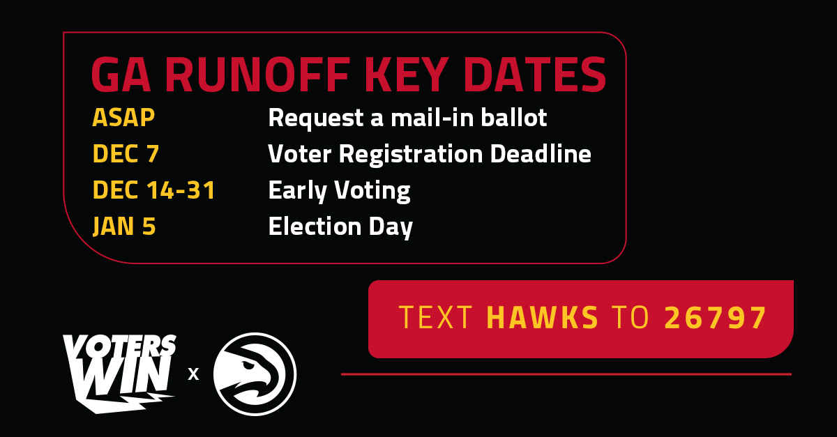 Your voice matters.  Make sure you're registered for the Georgia Runoff Election by next Monday, December 7th.   Text HAWKS to 26797 to make your plan to vote today.  #TrueToAtlanta x #VotersWin