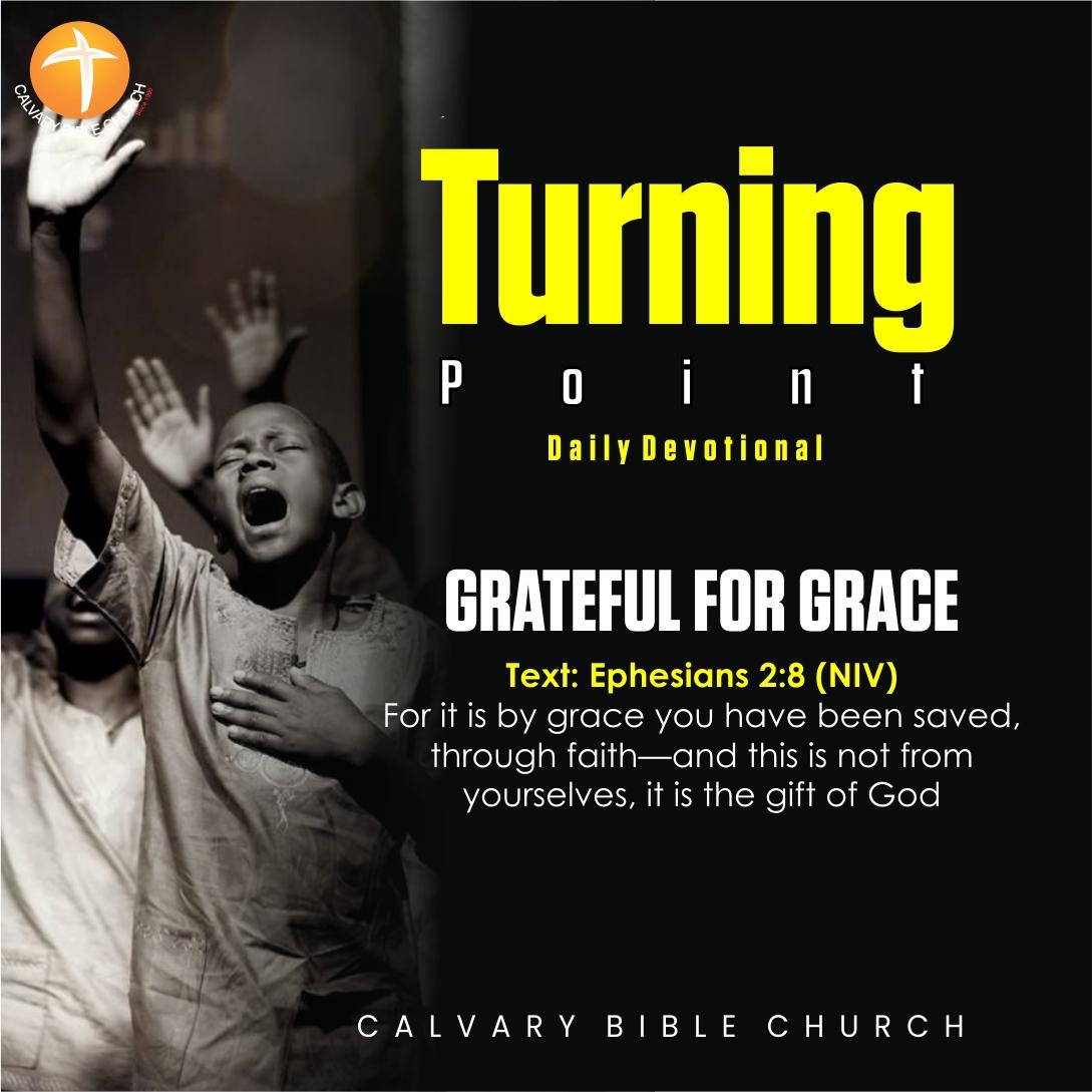 GRATEFUL FOR GRACE Text: Ephesians 2:8 (NIV)   #TurningPoint #CBCDailyDevotional #CBCGlobal #Prayer #CBCGlobal
