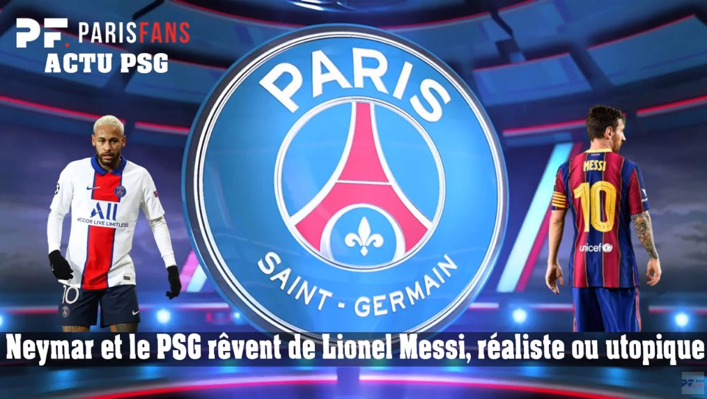 🔴🔵 #Neymar et le #PSG rêvent de #Messi, réaliste ou utopique ? - L'essentiel du PSG ➡  ⬅