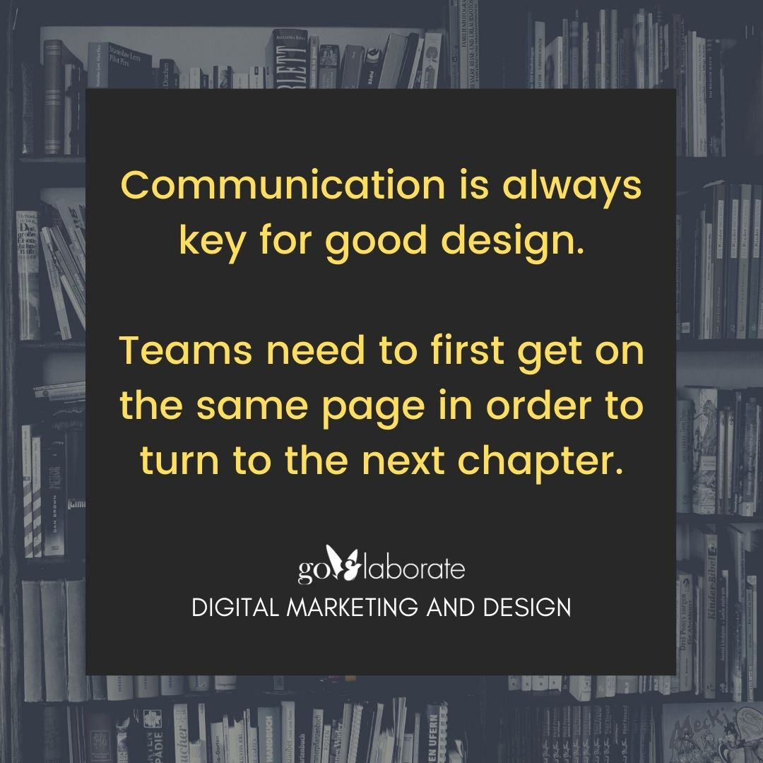 Communication is always key for good design. Teams need to first get on the same page in order to turn to the next chapter.  #fridaymorning #FridayFeeling #FridayThoughts #Friday #design #DigitalMarketing #goElaborate
