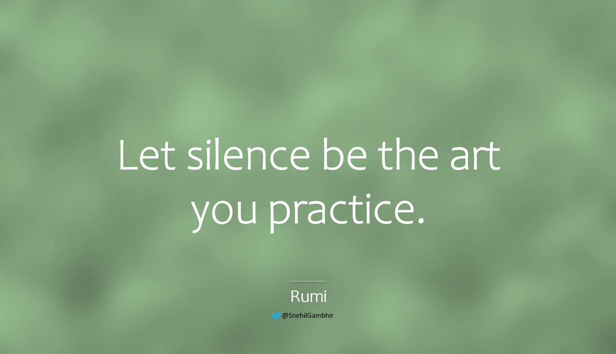 #FridayFeeling #FridayThoughts #FridayVibes #friday #TGIF   Let silence be the art you practice.  - Rumi  #CuratedBySnehil #GambhirVachan #life #Rumi #silence #art #practice #meditation  #NeverGiveUp #JustDoIt #KeepWalking #Think #GetItDone