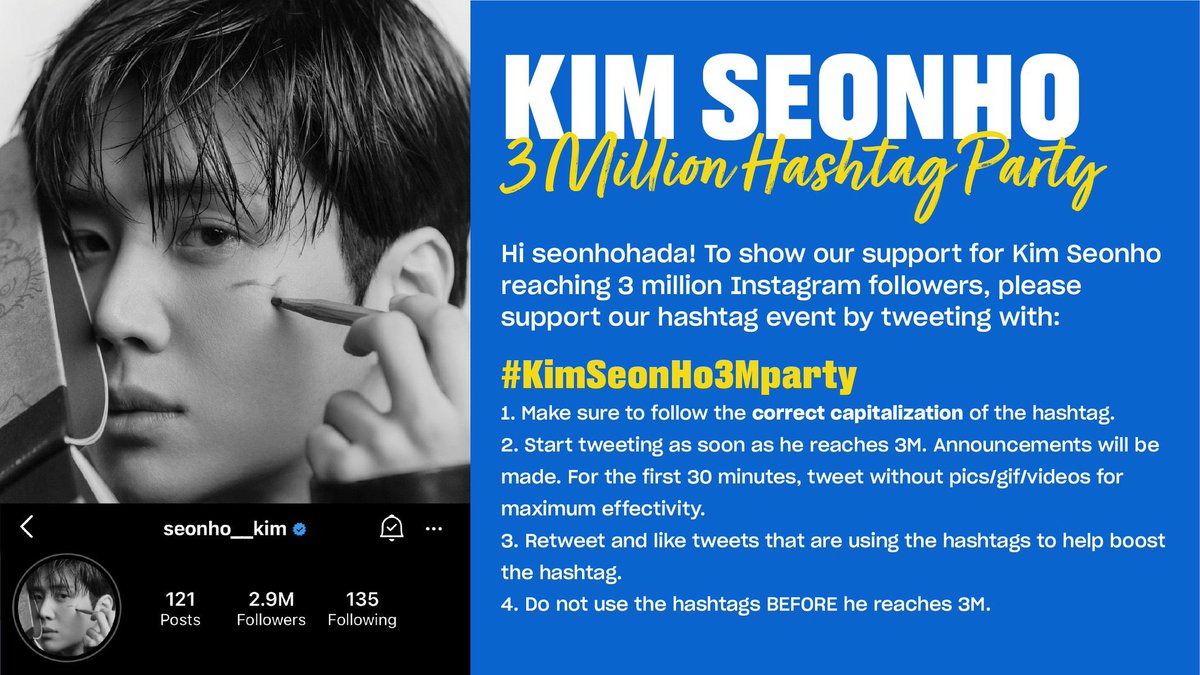 ◡̈ KIM SEONHO HASHTAG EVENT ◡̈ Hi seonhohada! to celebrate user @𝘀𝗲𝗼𝗻𝗵𝗼__𝗸𝗶𝗺 reaching 3 million Insta followers, lets join this hashtag event! #️⃣ KimSeonHo3Mparty 🗓 As soon as he hits 3M followers! ❗FOLLOW THE GUIDELINES. DONT USE THE HASHTAG BEFORE HE HITS 3M❗