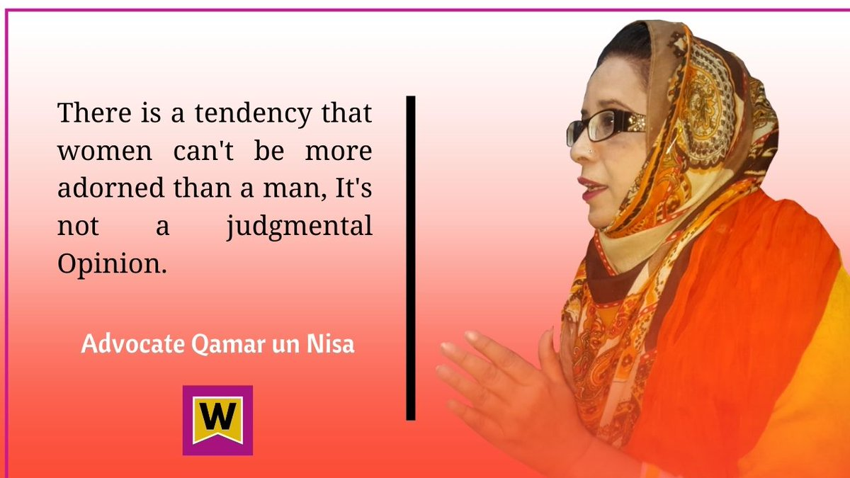 There is a tendency that women can't be more adorned than a man, It's not a judgmental Opinion.- -Advocate Qamar un Nisa #WomenInSTEM #womenintech #WomenWhoCode