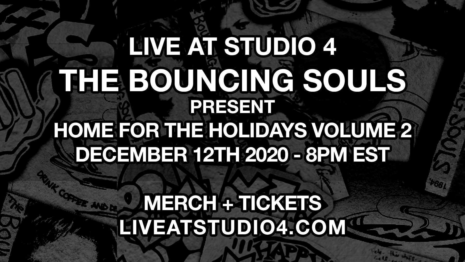 Live at Studio 4 + The Bouncing Souls Present: Home for the Holidays Volume 2. December 12th 2020 - 8PM EST. Merch + Tickets at liveatstudio4.com
