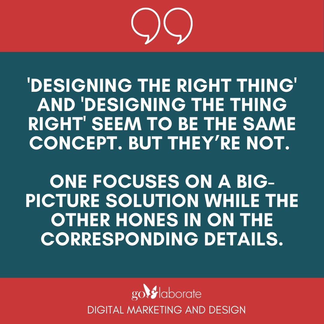 'Designing the Right Thing' and 'Designing the Thing Right' seem to be the same concept. But they're not.   One focuses on a big-picture solution while the other hones in on the corresponding details.  #MondayVibes #MondayMorning #mondaythoughts #DigitalMarketing #goElaborate