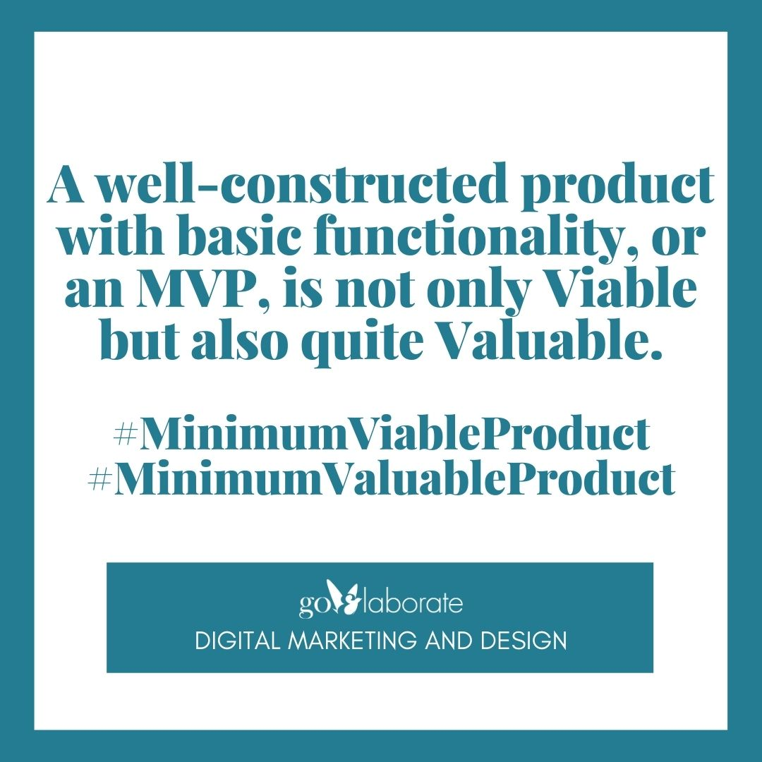 A well-constructed product with basic functionality, or an MVP, is not only Viable but also quite Valuable. #MinimumViableProduct #MinimumValuableProduct   #wednesdaythought #WednesdayMotivation #Wednesdayvibe #DigitalMarketing #goElaborate