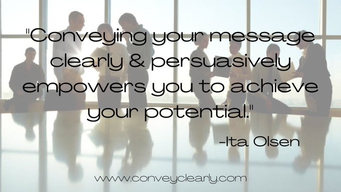 """""""Conveying your message clearly and persuasively empowers you to achieve your potential.""""  -Ita Olsen    #communicate #persuade #compel #convince  @ConveyClearly  @CraigMFanning  @ConveywithTraci"""