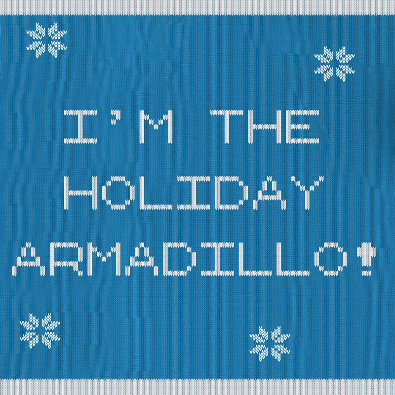 We'll need a visit from the Holiday Armadillo this year!