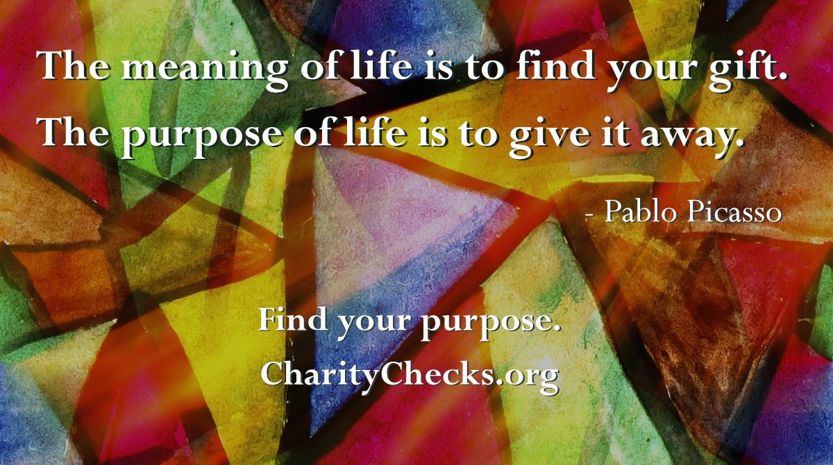 Charity Checks can help you find your purpose.    Please RT!  #greatquotes #holidaygifts #hanukkahgifts #employeegifts #artquotes #picasso #giving #RedefineGifting #HolidayShopping