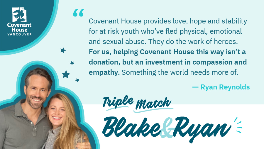 Triple Match Campaign is on now.   Three donors alongside @VancityReynolds & @blakelively have contributed $375,000 in matching funds!   Empowering any gift you make today to have three times the impact for youth fighting to overcome homelessness.