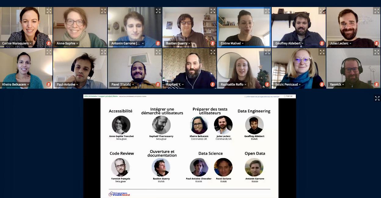 """Capture d'écran d'un webinaire. 14 personnes (en webcam) sourient devant leur caméra. Un écran est partagé, avec une diapositive qui indique: """"Accessibilité - Anne-Sophie Tranchet, beta.gouv""""; """"Intégrer une démarche utilisateurs - Raphaël Yharrassarry, beta.gouv""""; """"Préparer des tests utilisateurs - Kheira Belkacem et Julien Leclerc, commando UX""""; """"Data engineering - Geoffrey Aldebert, Etalab""""; """"Code Review - Yannick François, beta.gouv""""; """"Ouverture et documentation - Bastien Guerry, Etalab""""; """"Data Science - Paul-Antoine Chevalier et Pavel Soriano, Etalab"""" et """"Open Data - Antonin Garrone, Etalab"""""""