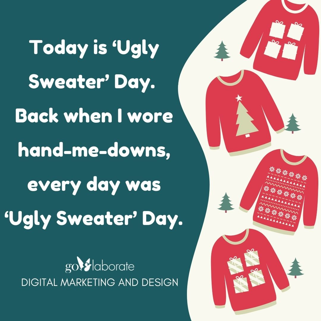Today is 'Ugly Sweater' Day. Back when I wore hand-me-downs, every day was 'Ugly Sweater' Day.   #fridaymorning #FridayThoughts #Friday #nationaluglysweaterday #DigitalMarketing #goElaborate