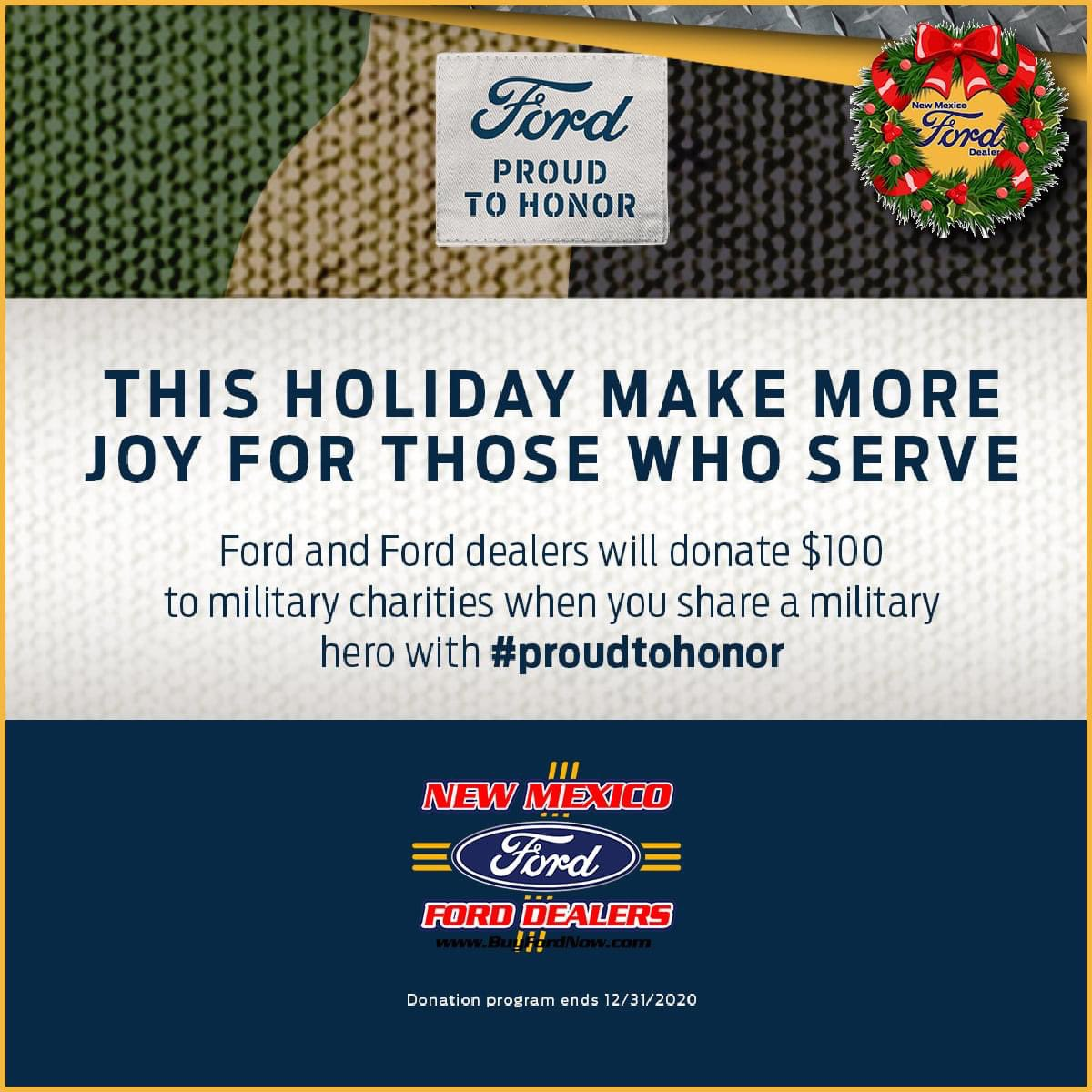 YOU'RE PROUD TO SERVE. WE'RE PROUD TO HONOR. Join Ford and your New Mexico Ford Dealers as we donate up to $3.5 million* on your behalf to Proud to Honor supported charities by simply using #PROUDTOHONOR -