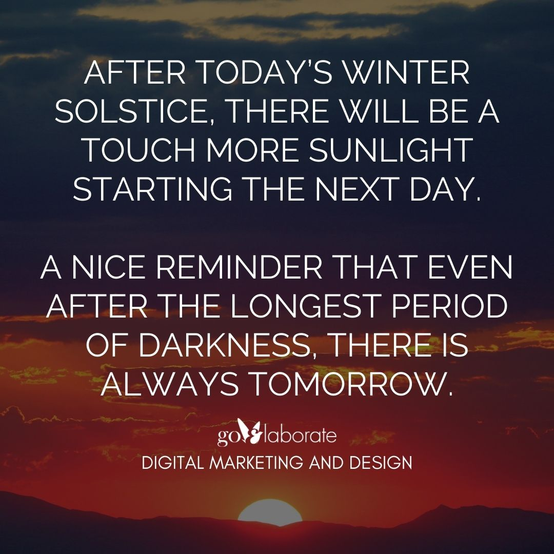After today's Winter Solstice, there will be a touch more sunlight starting the next day.   A nice reminder that even after the longest period of darkness, there is always tomorrow.  #MondayMotivation #WinterSolstice #WINTER #MondayVibes #DigitalMarketing #goElaborate